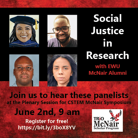 Social Justice in Research with EWU McNair Alumni. Join us to hear these panelists June 2nd, 9 am.