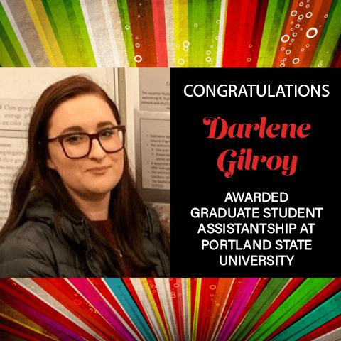 Congratulations! Darlene Gilroy, Awarded Graduate Student Assistantship at Portland State University