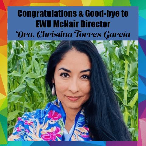 Congratulations and Good-bye to EWU McNair Director Dra. Christina Torres Garcia