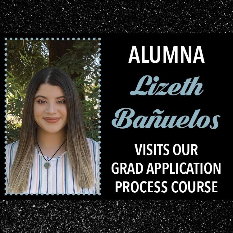 Alumna Lizeth Bañuelos Visits our Grad AppLication Process Course