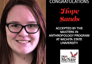 Congratulations Hope Sands - Accepted by the Masters in Anthropology Program at Wichita State University